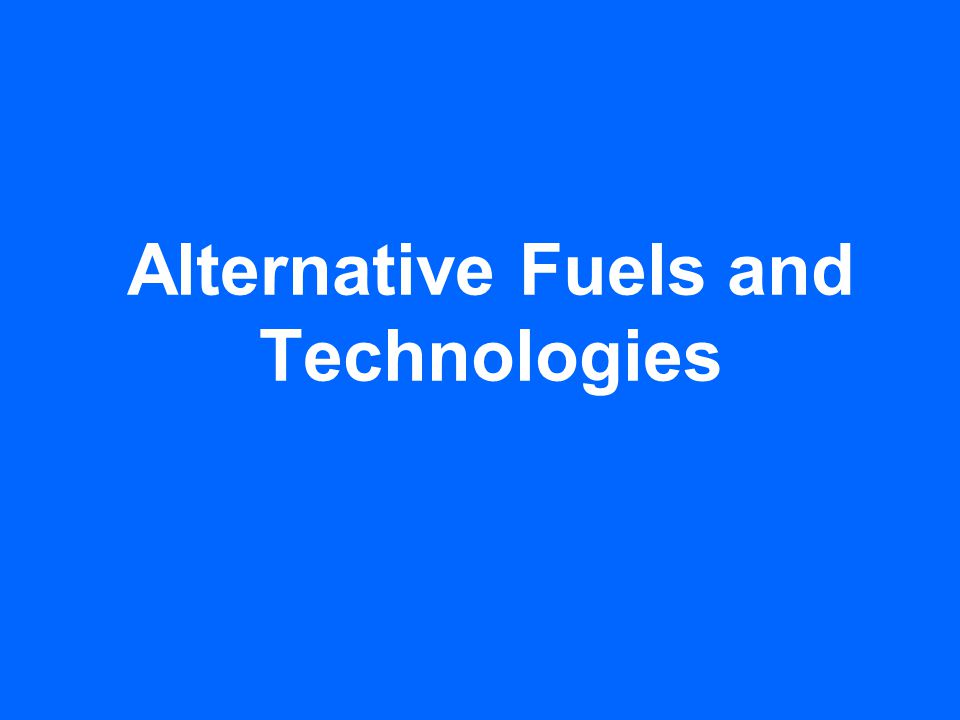 Alternative Fuels and Technologies