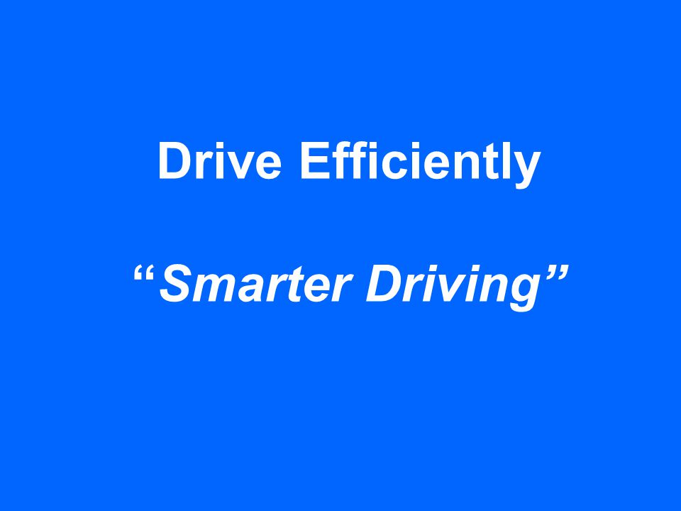 Drive Efficiently Smarter Driving