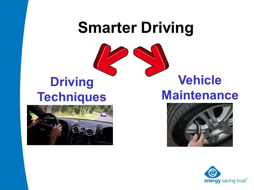 Smarter Driving Driving Techniques Vehicle Maintenance