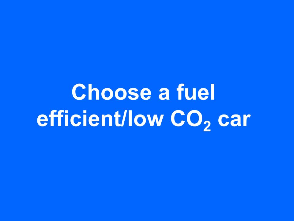 Choose a fuel efficient/low CO 2 car