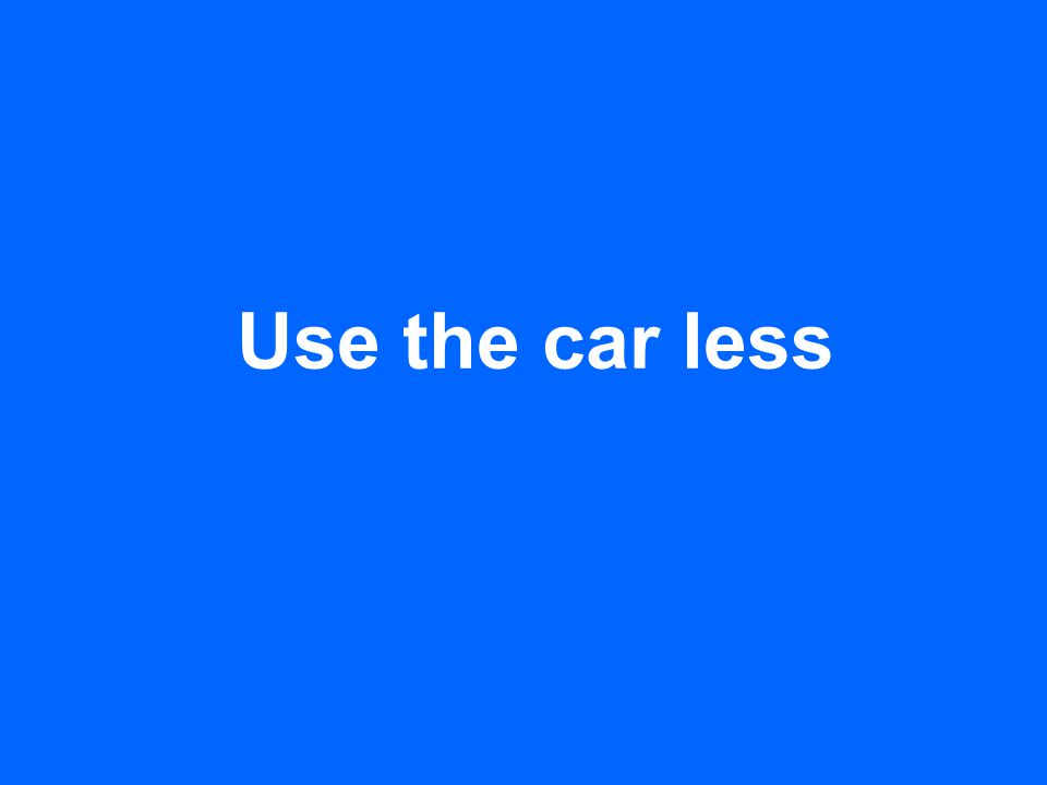 Use the car less