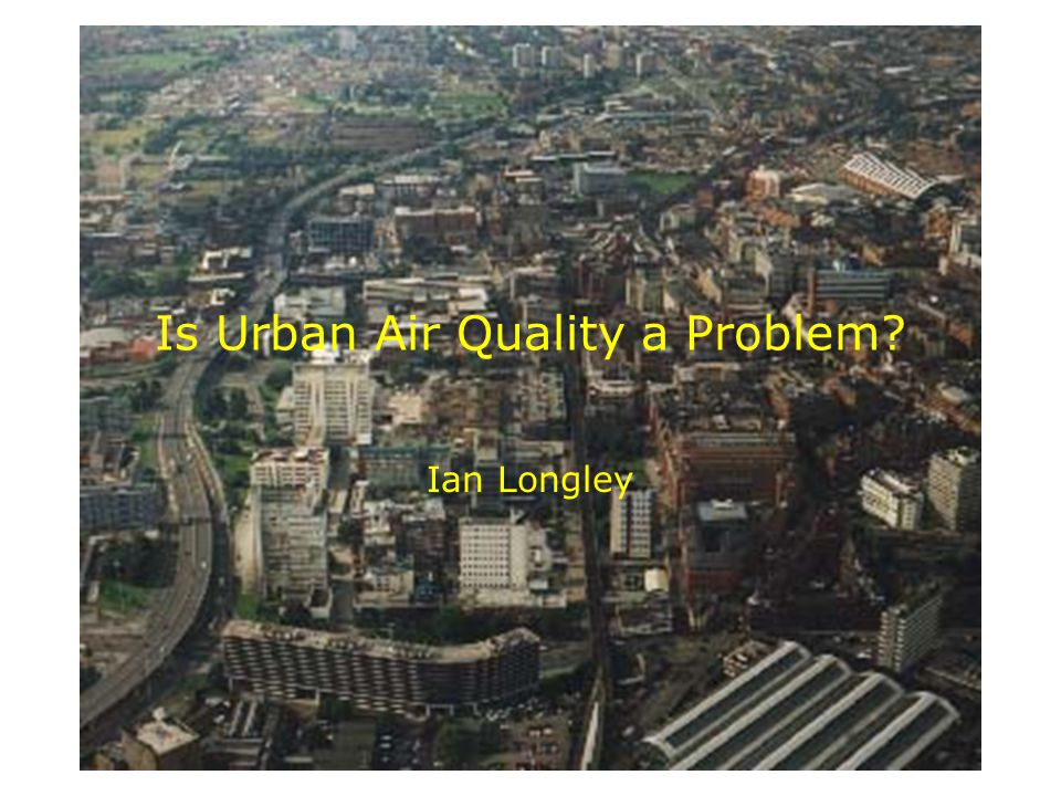 Is Urban Air Quality a Problem Ian Longley