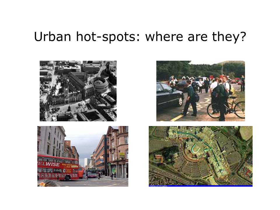 Urban hot-spots: where are they