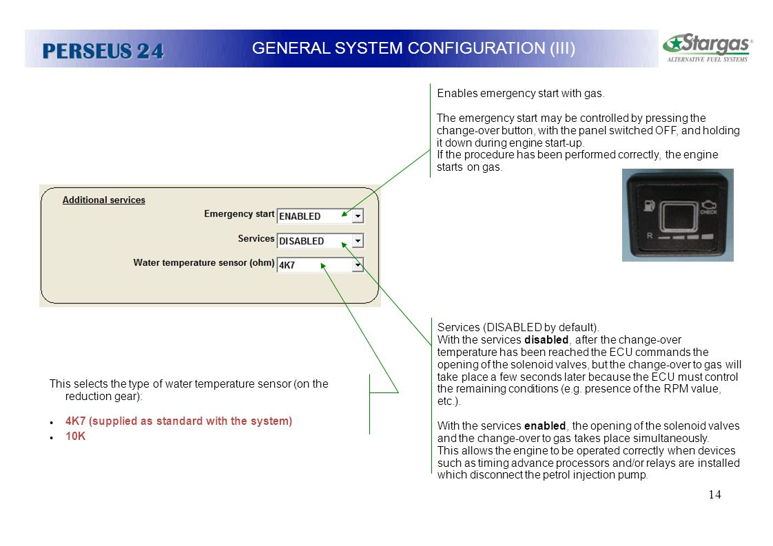 14 GENERAL SYSTEM CONFIGURATION (III) PERSEUS 24 Enables emergency start with gas. The emergency start may be controlled by pressing the change-over b