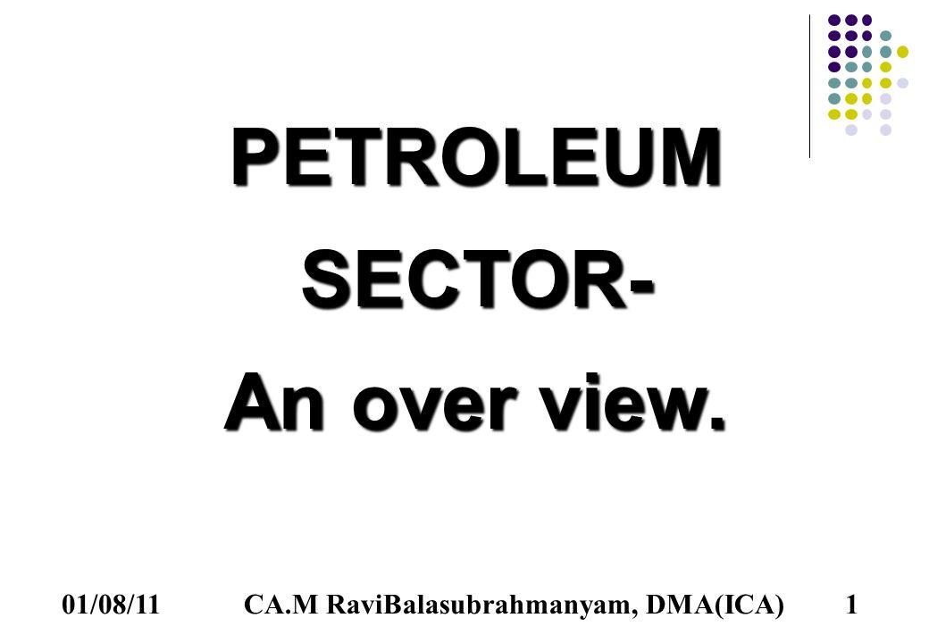 01/08/111 PETROLEUMSECTOR- An over view. CA.M RaviBalasubrahmanyam, DMA(ICA)