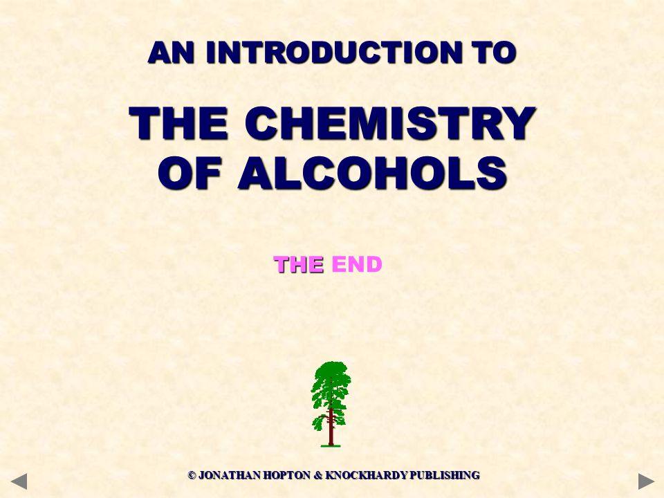 © JONATHAN HOPTON & KNOCKHARDY PUBLISHING THE THE END AN INTRODUCTION TO THE CHEMISTRY OF ALCOHOLS