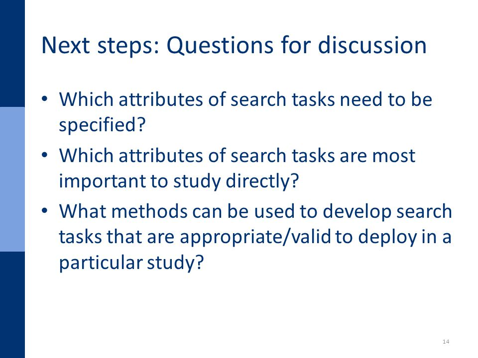 Next steps: Questions for discussion Which attributes of search tasks need to be specified.