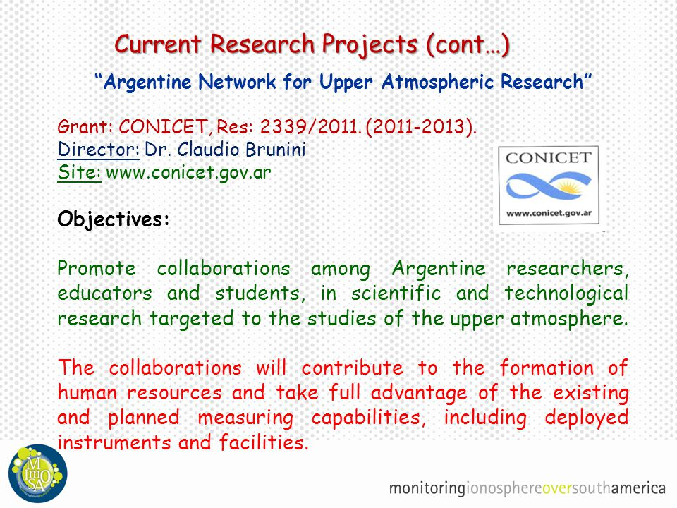 Current Research Projects (cont…) Argentine Network for Upper Atmospheric Research Grant: CONICET, Res: 2339/2011.