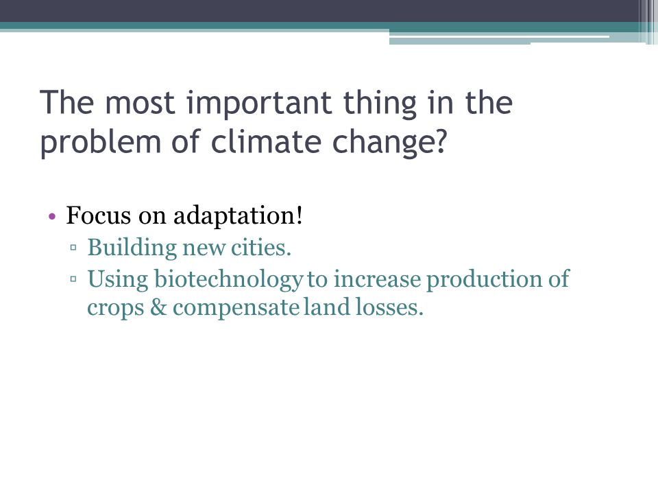 The most important thing in the problem of climate change.