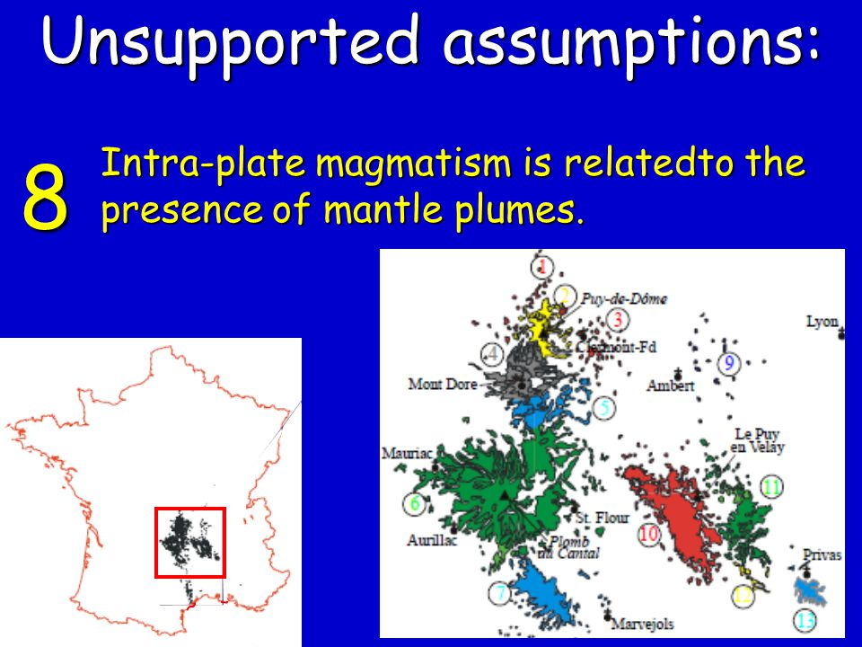 8 Intra-plate magmatism is relatedto the presence of mantle plumes. Unsupported assumptions: