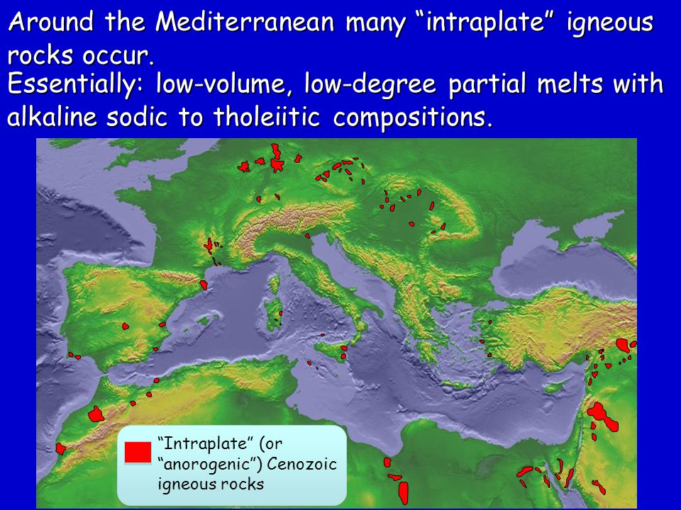 Around the Mediterranean many intraplate igneous rocks occur.