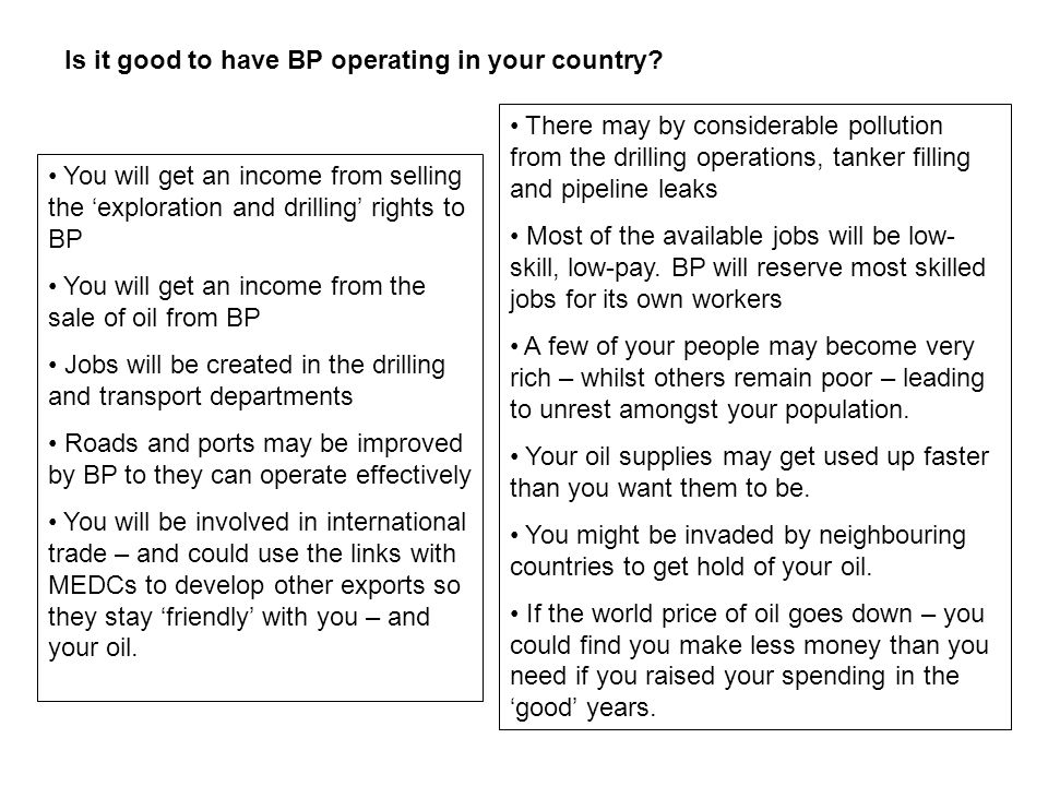 Is it good to have BP operating in your country? You will get an income from selling the 'exploration and drilling' rights to BP You will get an incom