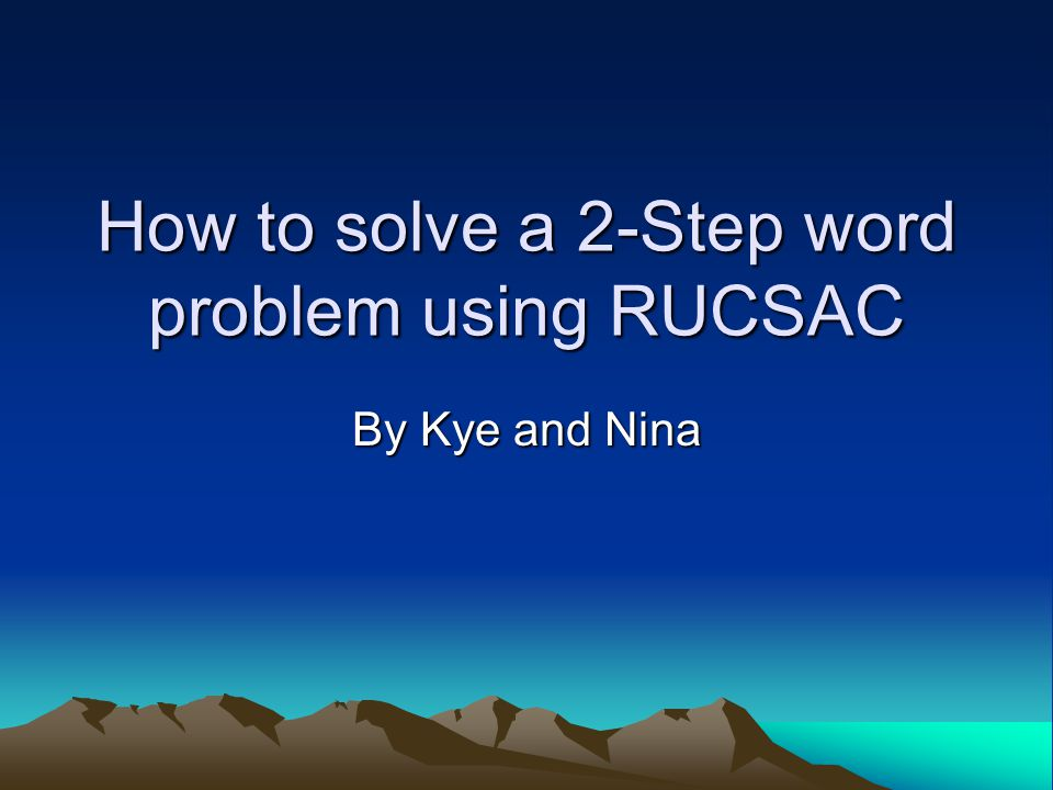How to solve a 2-Step word problem using RUCSAC By Kye and Nina