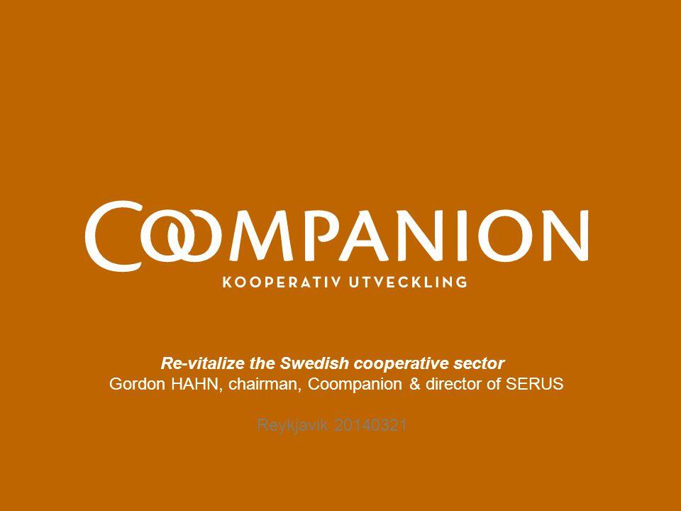 Re-vitalize the Swedish cooperative sector Gordon HAHN, chairman, Coompanion & director of SERUS Reykjavik 20140321