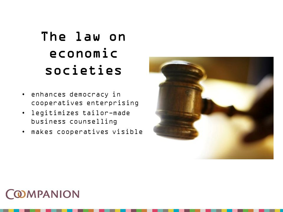 The law on economic societies enhances democracy in cooperatives enterprising legitimizes tailor-made business counselling makes cooperatives visible