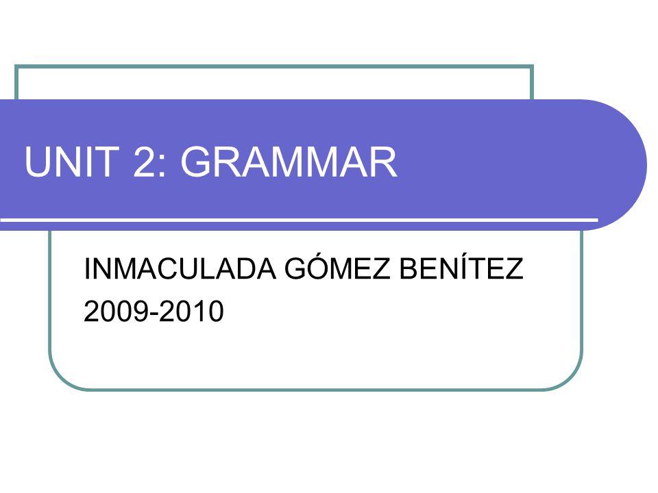 UNIT 2: GRAMMAR INMACULADA GÓMEZ BENÍTEZ 2009-2010