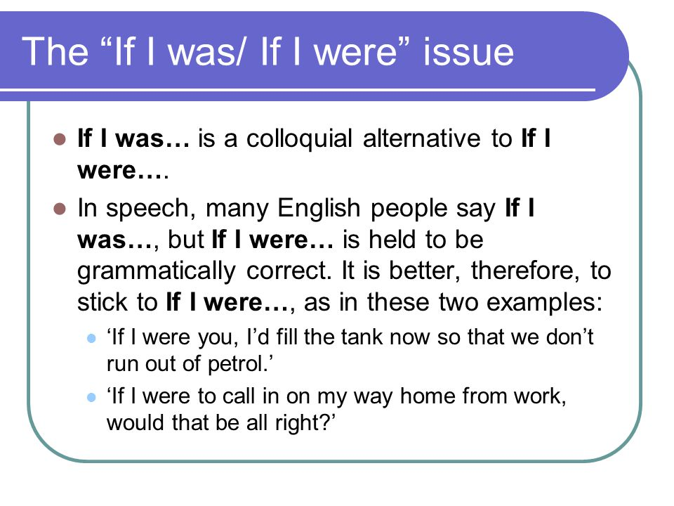 The If I was/ If I were issue If I was… is a colloquial alternative to If I were….
