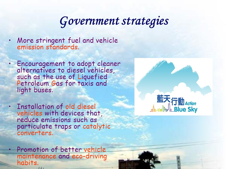 Government strategies More stringent fuel and vehicle emission standards.