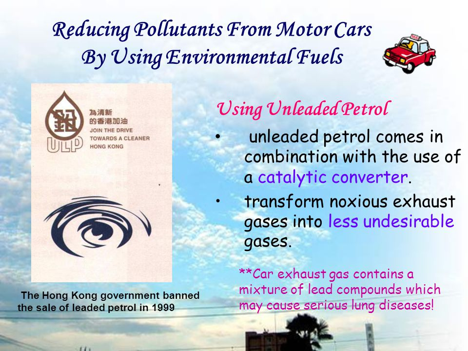 Using Unleaded Petrol unleaded petrol comes in combination with the use of a catalytic converter.