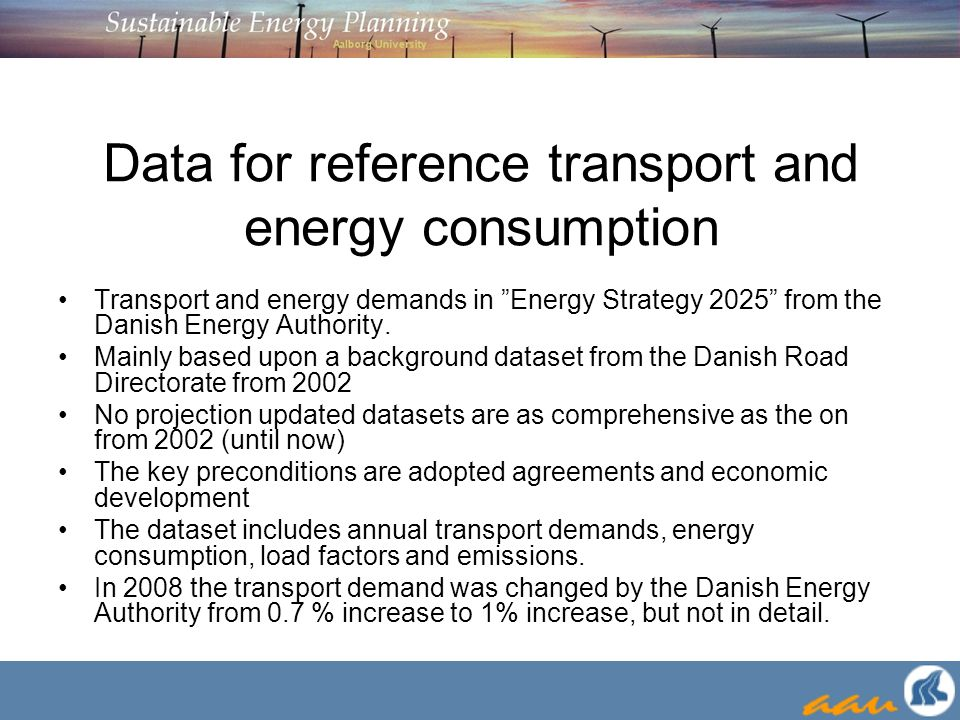 "Data for reference transport and energy consumption Transport and energy demands in ""Energy Strategy 2025"" from the Danish Energy Authority. Mainly ba"
