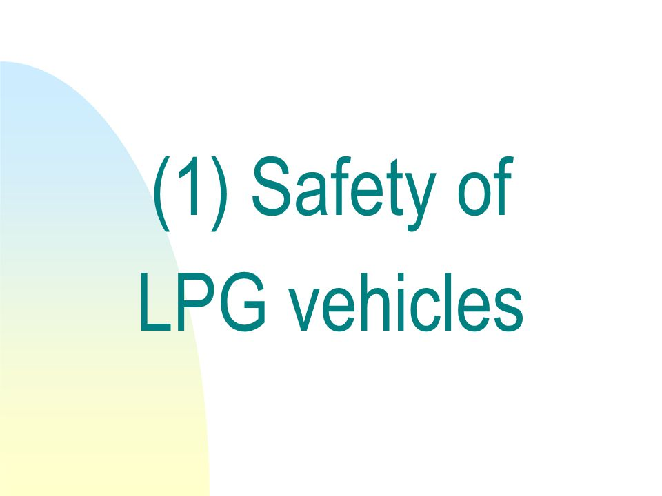 (1) Safety of LPG vehicles