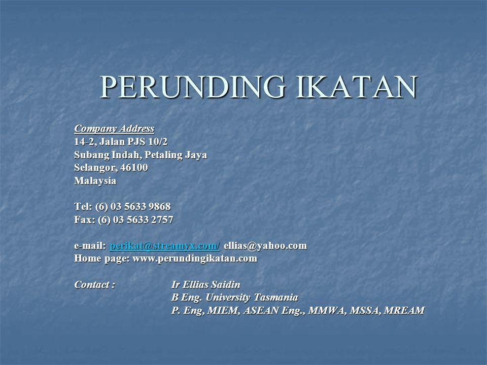 PERUNDING IKATAN Company Address 14-2, Jalan PJS 10/2 Subang Indah, Petaling Jaya Selangor, 46100 Malaysia Tel: (6) 03 5633 9868 Fax: (6) 03 5633 2757 e-mail: perikat@streamyx.com/ ellias@yahoo.com perikat@streamyx.com/ Home page: www.perundingikatan.com Contact : Ir Ellias Saidin B Eng.