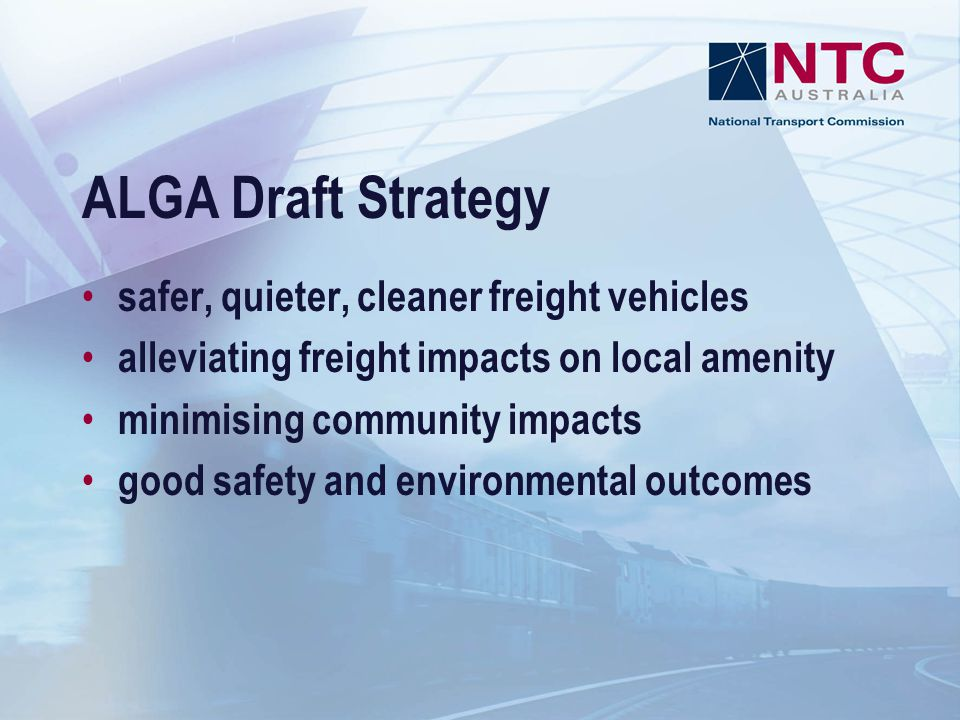 NTC programs Safety – fatigue (inc rest areas) – speed – heavy Vehicle Safety Strategy Environment – noise – emissions