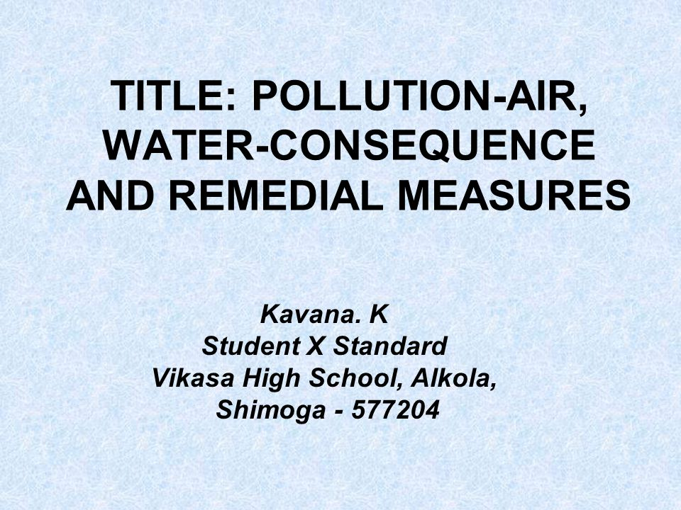 TITLE: POLLUTION-AIR, WATER-CONSEQUENCE AND REMEDIAL MEASURES Kavana.