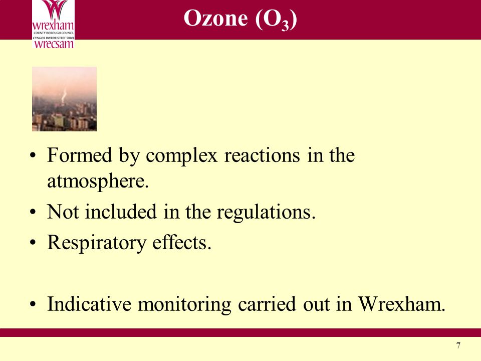 7 Ozone (O 3 ) Formed by complex reactions in the atmosphere.