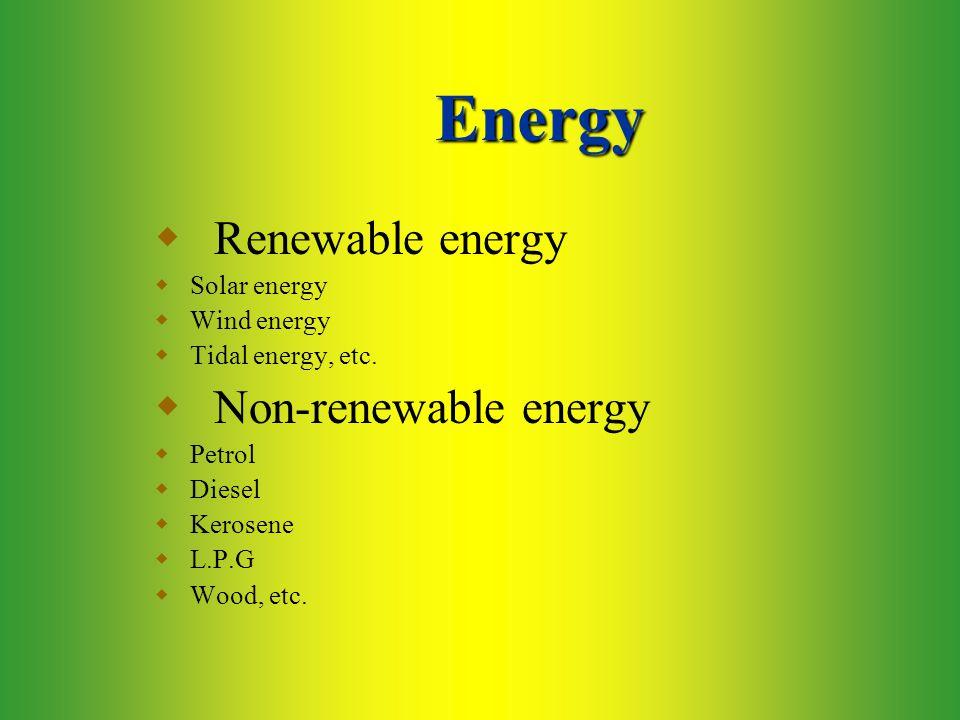 Energy  Renewable energy  Solar energy  Wind energy  Tidal energy, etc.