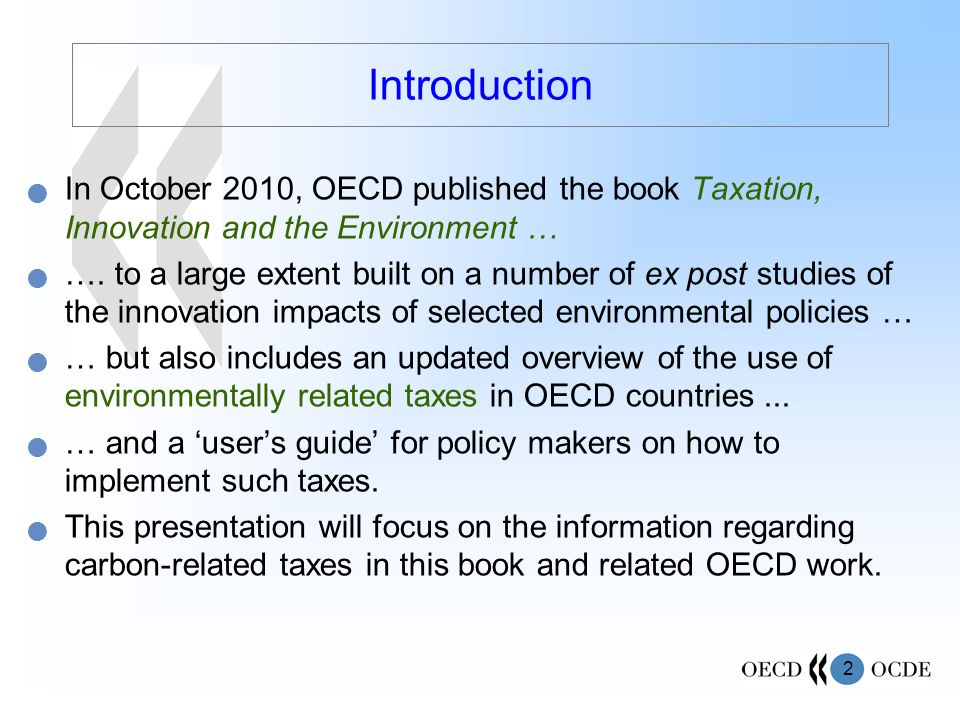 2 Introduction In October 2010, OECD published the book Taxation, Innovation and the Environment … ….