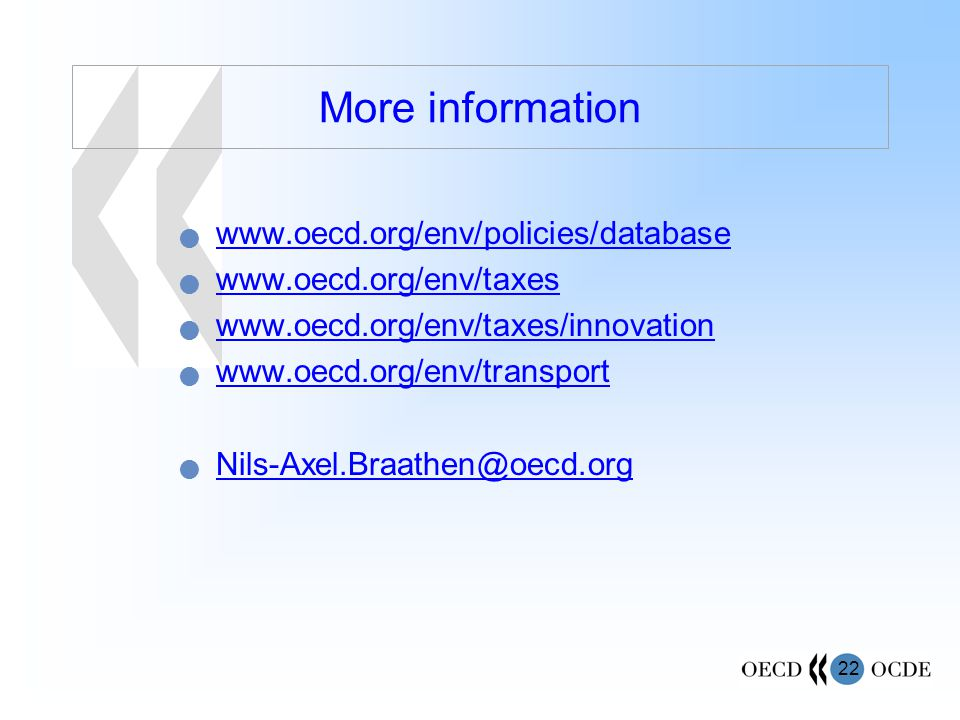 22 More information www.oecd.org/env/policies/database www.oecd.org/env/taxes www.oecd.org/env/taxes/innovation www.oecd.org/env/transport Nils-Axel.Braathen@oecd.org