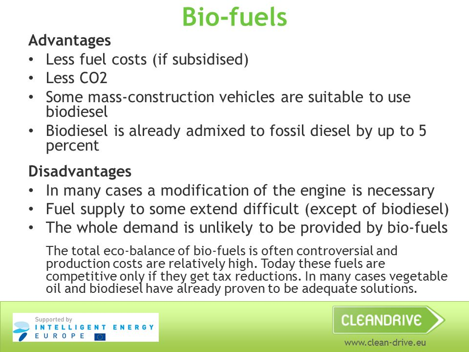 www.clean-drive.eu Bio-fuels Advantages Less fuel costs (if subsidised) Less CO2 Some mass-construction vehicles are suitable to use biodiesel Biodies
