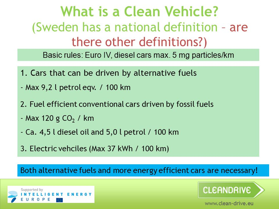www.clean-drive.eu What is a Clean Vehicle? (Sweden has a national definition – are there other definitions?) Basic rules: Euro IV, diesel cars max. 5