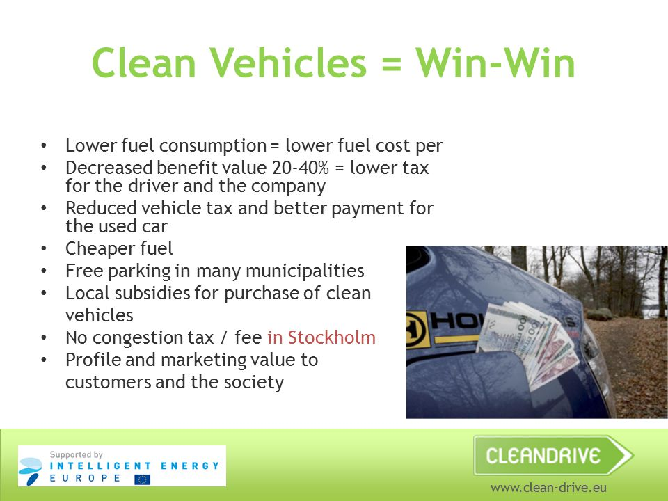 www.clean-drive.eu Clean Vehicles = Win-Win Lower fuel consumption = lower fuel cost per Decreased benefit value 20-40% = lower tax for the driver and