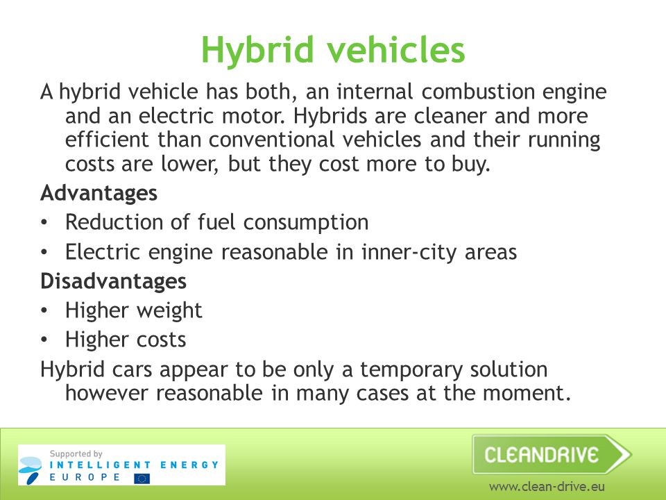 www.clean-drive.eu Hybrid vehicles A hybrid vehicle has both, an internal combustion engine and an electric motor. Hybrids are cleaner and more effici