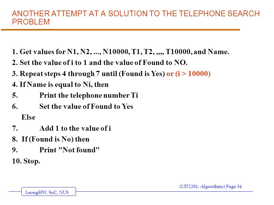 LeongHW, SoC, NUS (UIT2201: Algorithms) Page 34 ANOTHER ATTEMPT AT A SOLUTION TO THE TELEPHONE SEARCH PROBLEM 1.