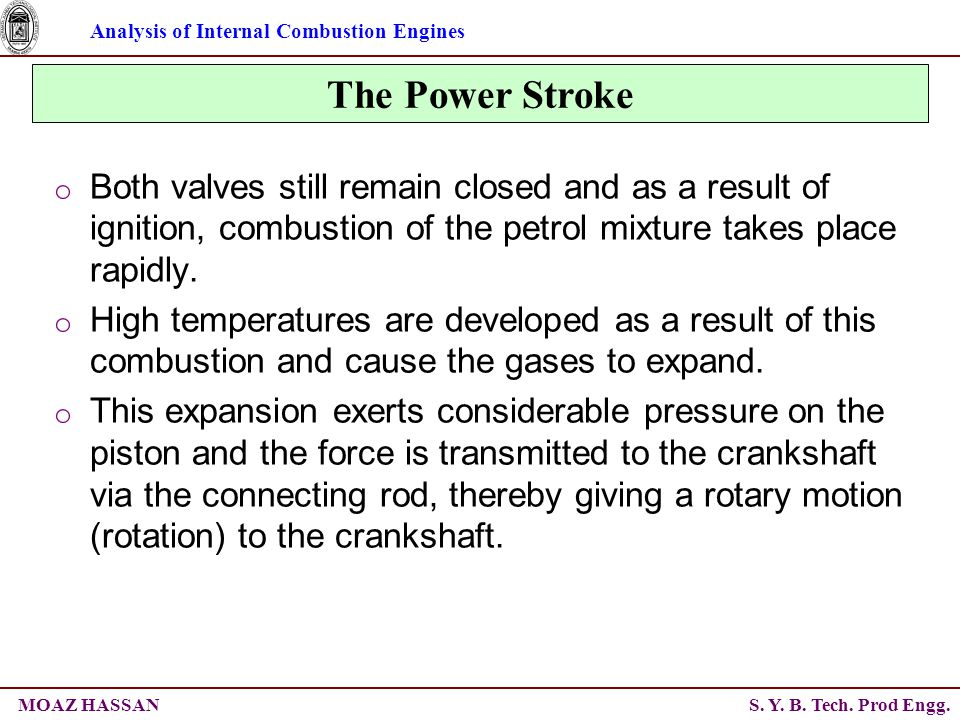 Analysis of Internal Combustion Engines S. Y. B. Tech. Prod Engg.MOAZ HASSAN The Power Stroke o Both valves still remain closed and as a result of ign