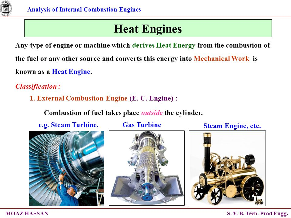 Analysis of Internal Combustion Engines S. Y. B. Tech. Prod Engg.MOAZ HASSAN Heat Engines Any type of engine or machine which derives Heat Energy from