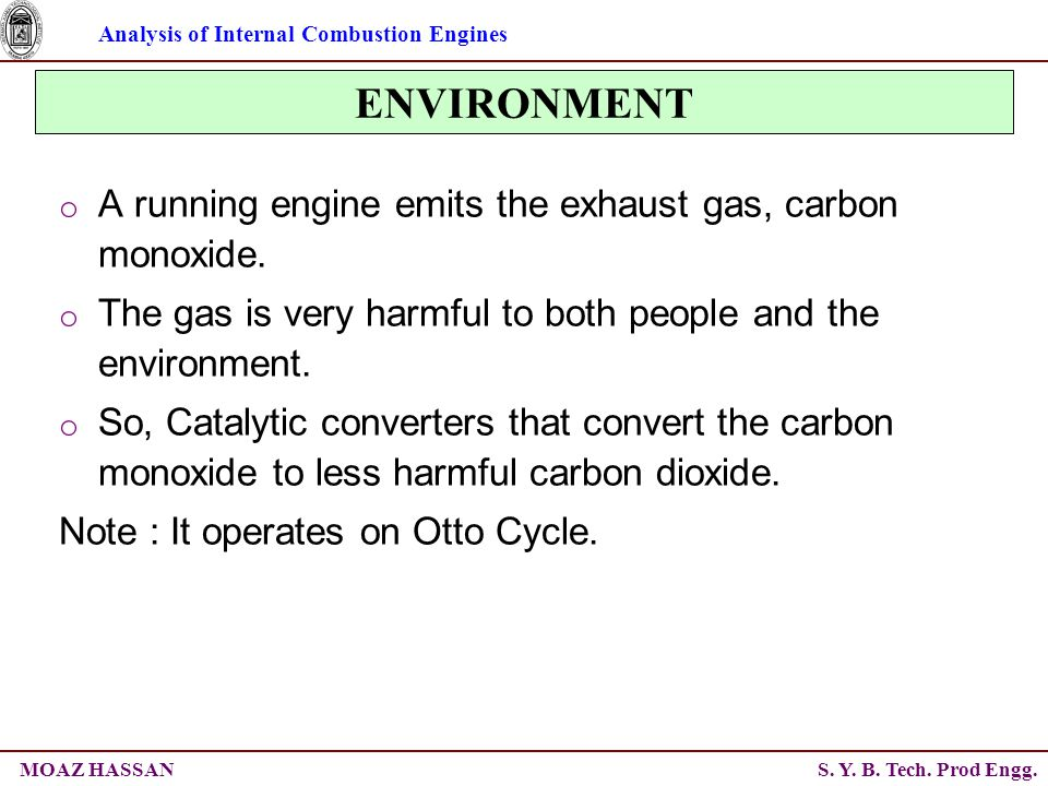 Analysis of Internal Combustion Engines S. Y. B. Tech. Prod Engg.MOAZ HASSAN ENVIRONMENT o A running engine emits the exhaust gas, carbon monoxide. o
