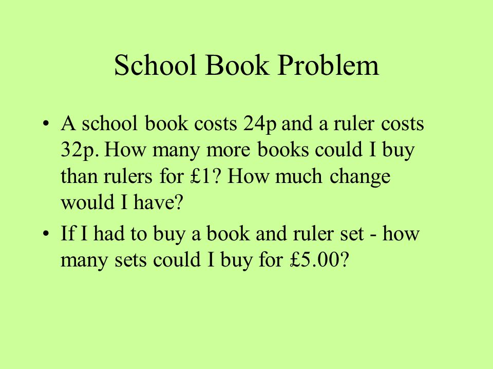 School Book Problem A school book costs 24p and a ruler costs 32p.