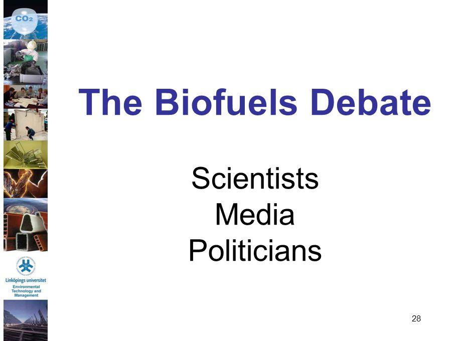 28 The Biofuels Debate Scientists Media Politicians