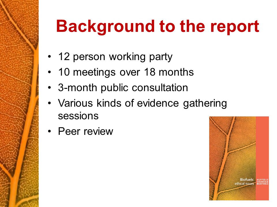 Background to the report 12 person working party 10 meetings over 18 months 3-month public consultation Various kinds of evidence gathering sessions Peer review