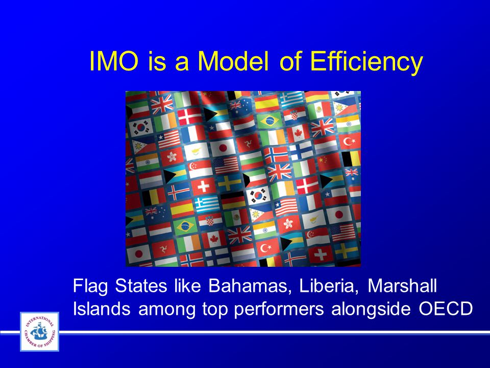 IMO is a Model of Efficiency Flag States like Bahamas, Liberia, Marshall Islands among top performers alongside OECD