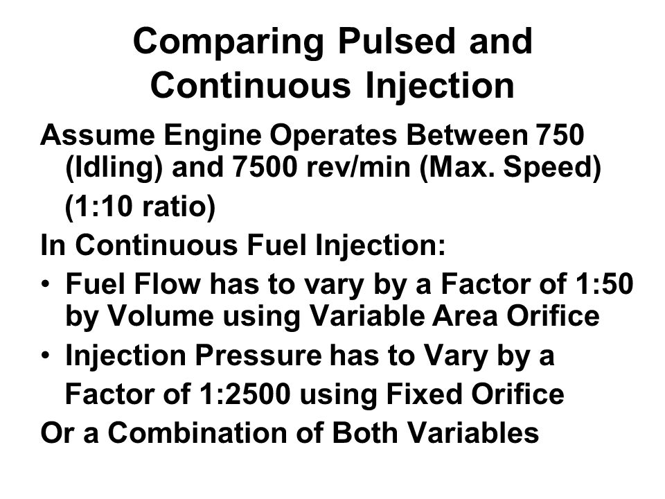 Comparing Pulsed and Continuous Injection Assume Engine Operates Between 750 (Idling) and 7500 rev/min (Max. Speed) (1:10 ratio) In Continuous Fuel In