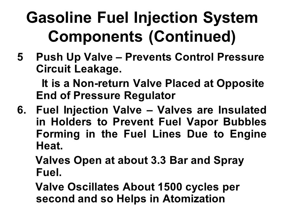 Gasoline Fuel Injection System Components (Continued) 5Push Up Valve – Prevents Control Pressure Circuit Leakage. It is a Non-return Valve Placed at O