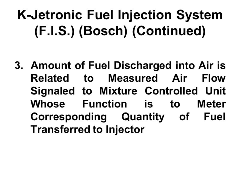K-Jetronic Fuel Injection System (F.I.S.) (Bosch) (Continued) 3. Amount of Fuel Discharged into Air is Related to Measured Air Flow Signaled to Mixtur