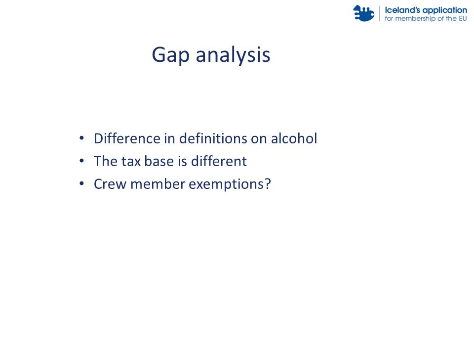 Difference in definitions on alcohol The tax base is different Crew member exemptions? Gap analysis