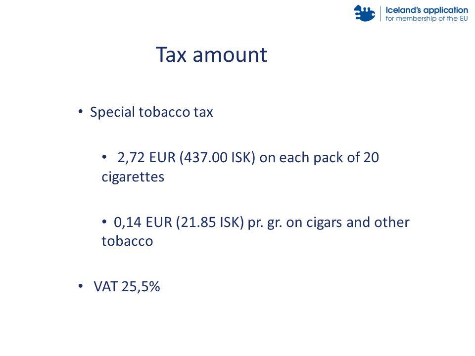 Special tobacco tax 2,72 EUR (437.00 ISK) on each pack of 20 cigarettes 0,14 EUR (21.85 ISK) pr.