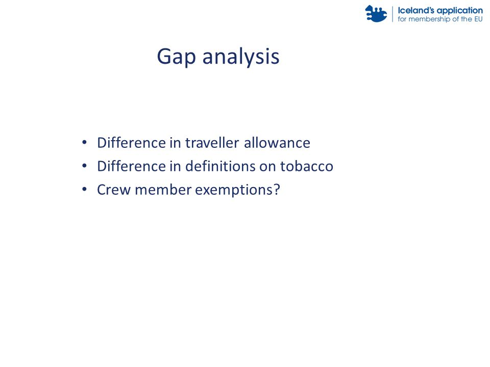 Difference in traveller allowance Difference in definitions on tobacco Crew member exemptions.